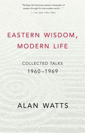 Eastern Wisdom, Modern Life: Collected Talks 1960–1980