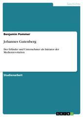 Johannes Gutenberg: Der Erfinder und Unternehmer als Initiator der Medienrevolution