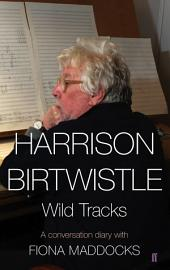 Harrison Birtwistle: Wild Tracks - A Conversation Diary with Fiona Maddocks