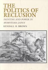 The Politics of Reclusion: Paintineg and Power in Momoyama Japan