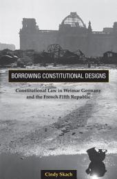 Borrowing Constitutional Designs: Constitutional Law in Weimar Germany and the French Fifth Republic