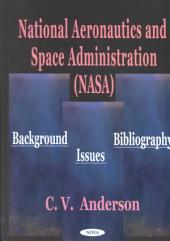 National Aeronautics and Space Administration (NASA): Background, Issues, Bibliography