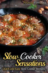 Slow Cooker Sensations: Quick and Easy Slow Cooker Recipes