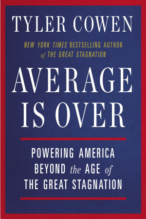 Average is Over - Powering America Beyond the Age of the Great Stagnation - Tyler Cowen | Google Play Books