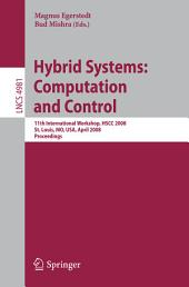 Hybrid Systems: Computation and Control: 11th International Workshop, HSCC 2008, St. Louis, MO, USA, April 22-24, 2008, Proceedings