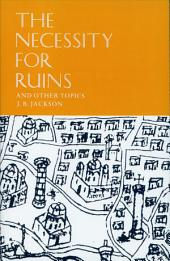 The Necessity for Ruins, and Other Topics