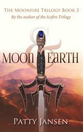 Moon & Earth Moonfire Trilogy Book 3