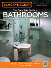 Black & Decker The Complete Guide to Bathrooms, Updated 4th Edition: Design * Update * Remodel * Improve * Do It Yourself