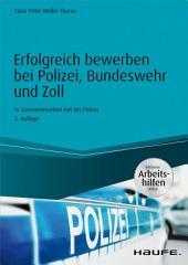 Erfolgreich bewerben bei Polizei, Bundeswehr und Zoll - inkl. Arbeitshilfen online: In Zusammenarbeit mit der Polizei