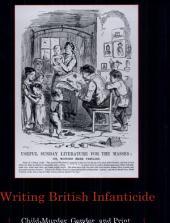 Writing British Infanticide: Child-murder, Gender, and Print, 1722-1859