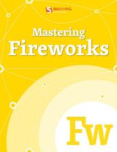 Mastering Fireworks: What Can You Achieve With It?