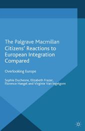 Citizens' Reactions to European Integration Compared: Overlooking Europe