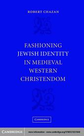Fashioning Jewish Identity in Medieval Western Christendom