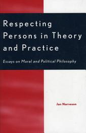 Respecting Persons in Theory and Practice: Essays on Moral and Political Philosophy