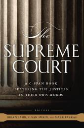 The Supreme Court: A C-SPAN Book, Featuring the Justices in their Own Words