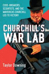 Churchill's War Lab: Codebreakers, Scientists, and the the Mavericks Churchill Led to Victory