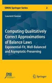 Computing Qualitatively Correct Approximations of Balance Laws: Exponential-Fit, Well-Balanced and Asymptotic-Preserving