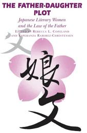 The Father-Daughter Plot: Japanese Literary Women and the Law of the Father