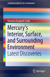 Mercury's Interior, Surface, and Surrounding Environment: Latest Discoveries