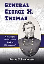 "General George H. Thomas: A Biography of the Union's ""Rock of Chickamauga"""