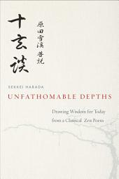 Unfathomable Depths: Drawing Wisdom for Today from a Classical Zen Poem