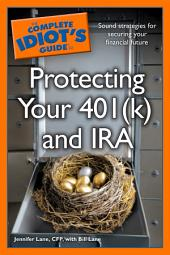 The Complete Idiot's Guide to Protecting Your 401 (K) and IRA