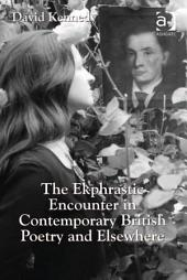 The Ekphrastic Encounter in Contemporary British Poetry and Elsewhere