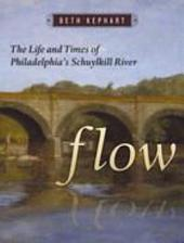 Flow: The Life and Times of Philadelphia's Schuylkill River