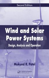 Wind and Solar Power Systems: Design, Analysis, and Operation, Second Edition