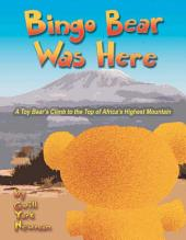 Bingo Bear Was Here: A Toy Bear's Climb to the Top of Africa's Highest Mountain