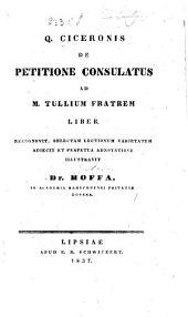 Q. Ciceronis De petitione consulatus ad M. Tullium fratrem liber. Recognovit, selectam lectionum varietatem adjecit et perpetuâ adnotatione illustravit Dr. Hoffa