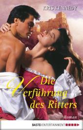 Die Verführung des Ritters: Roman