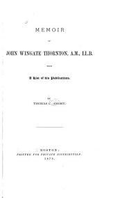 Memoir of John Wingate Thornton, A.M., LL. B.: With a List of His Publications