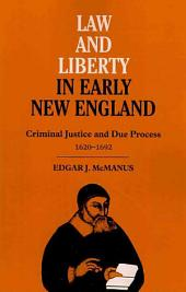 Law and Liberty in Early New England: Criminal Justice and Due Process, 1620-1692