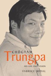 Chogyam Trungpa: His Life and Vision