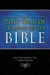 Billy Graham Training Center Bible, NKJV: Time-Tested Answers to Your Toughest Questions