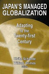Japan's Managed Globalization: Adapting to the Twenty-first Century: Adapting to the Twenty-first Century