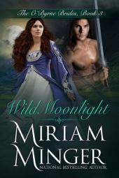 Wild Moonlight: An Irish Medieval Romance (The O'Byrne Brides, Book 3)