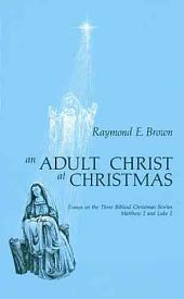 An Adult Christ at Christmas: Essays on the Three Biblical Christmas Stories