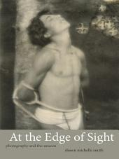 At the Edge of Sight: Photography and the Unseen