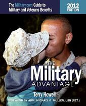 The Military Advantage, 2012 Edition: The Military.com Guide to Military and Veteran's Benefits