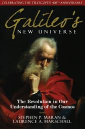 Galileo's New Universe: The Revolution in Our Understanding of the Cosmos