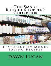 The Smart Budget Shopper's Cookbook: Featuring 49 Money Saving Recipes