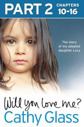 Will You Love Me?: The story of my adopted daughter Lucy: Part 2 of 3: Part 2