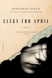Elegy for April: A Novel