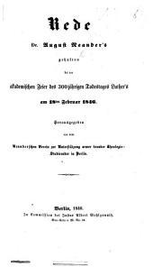 Rede ... gehalten bei der akademischen Feier des 300- jährigen Todestages Luther's am 18ten Feb. 1846. Herausgegeben von dem Neanderschen Verein zur Unterstützung armer kranker Theologie-Studirender in Berlin
