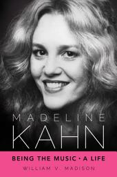 Madeline Kahn: Being the Music, A Life