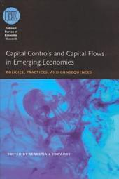 Capital Controls and Capital Flows in Emerging Economies: Policies, Practices, and Consequences