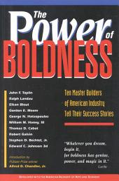 The Power of Boldness:: Ten Master Builders of American Industry Tell Their Success Stories