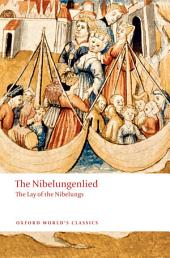 The Nibelungenlied : The Lay of the Nibelungs: The Lay of the Nibelungs